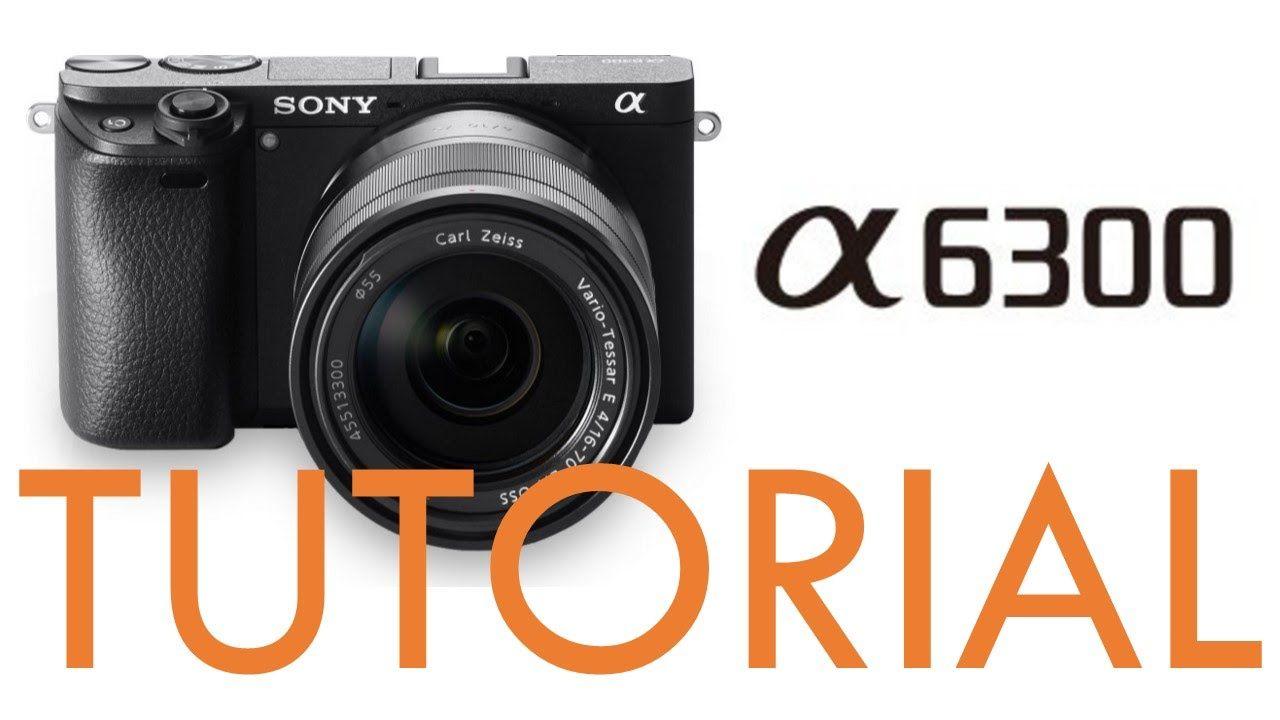 Sony A6300 Overview Tutorial Youtube Sony Camera Camera Tutorial Camera Cover