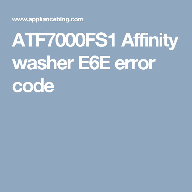 Atf7000fs1 affinity washer e6e error code frigidaire washer appliance repair fandeluxe Images