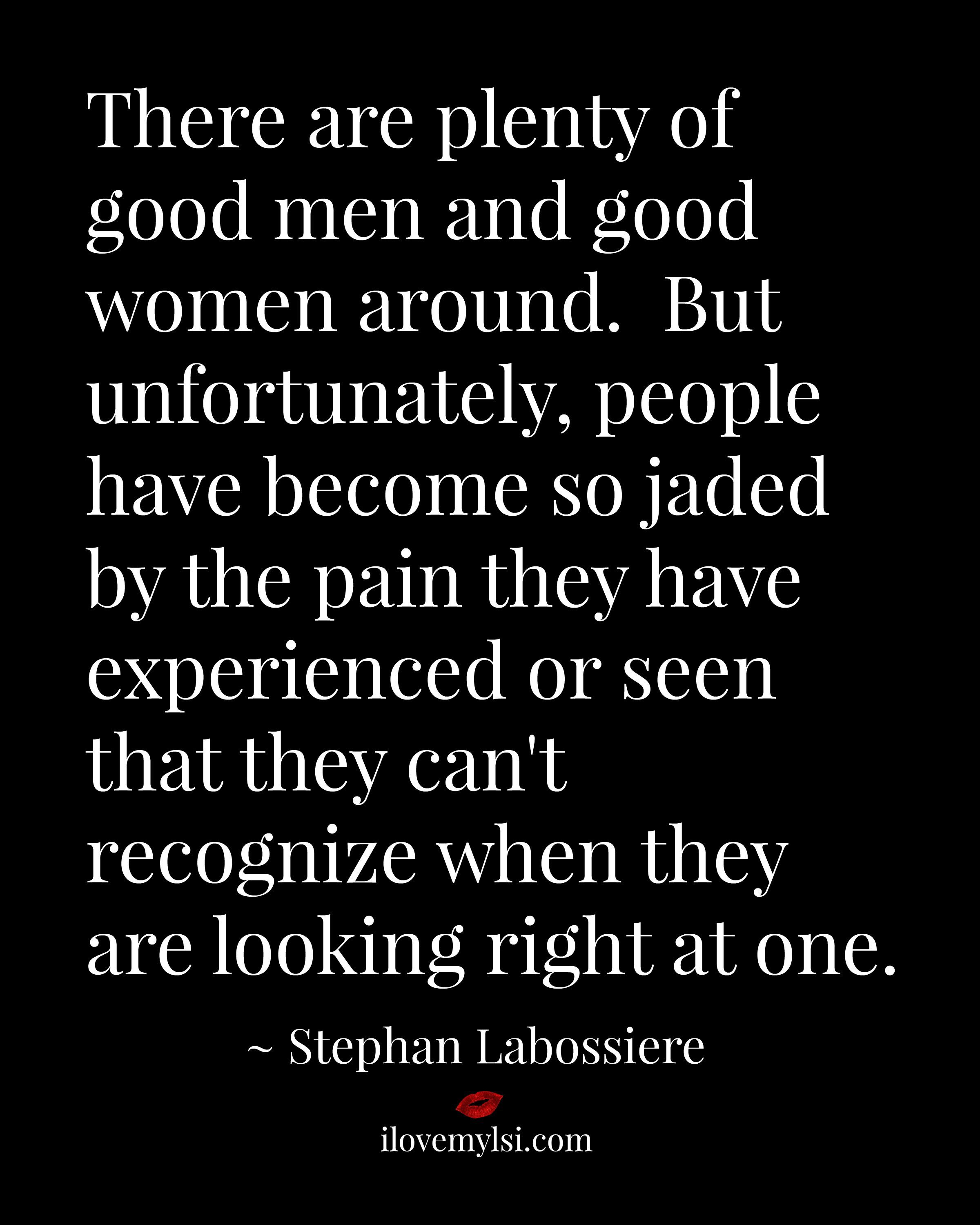 There Are Plenty Of Good Men And Good Women Around Love Quotes