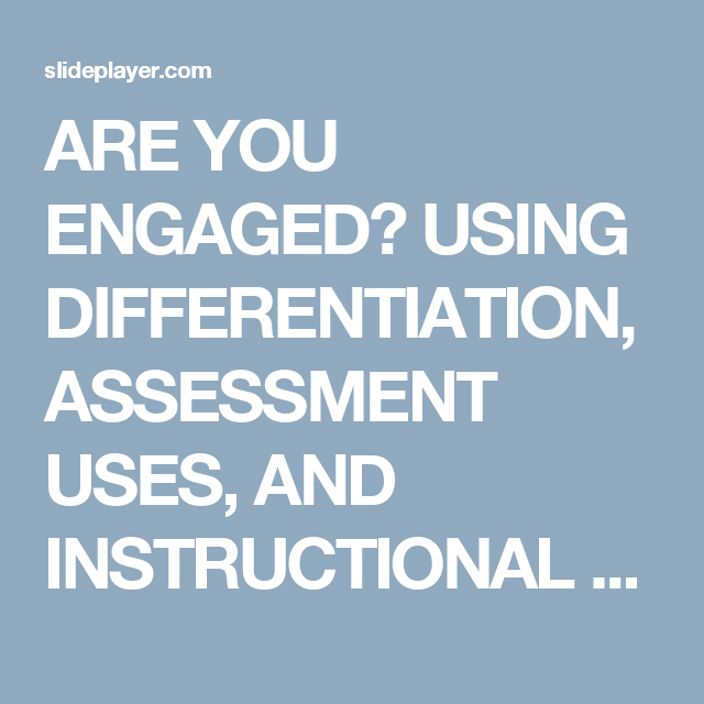 Are You Engaged Using Differentiation Assessment Uses And