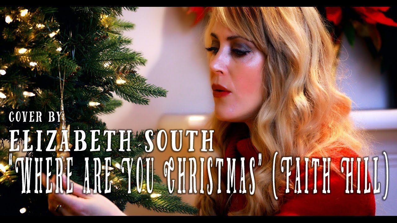 where are you christmas faith hill cover by elizabeth south updated - Faith Hill Where Are You Christmas