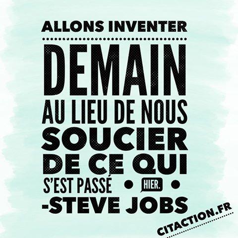 Allons Inventer Demain Au Lieu De Nous Soucier De Ce Qui S Est Passe Hier Steve Jobs Dictons Et Citations Steve Jobs Pensees Positives
