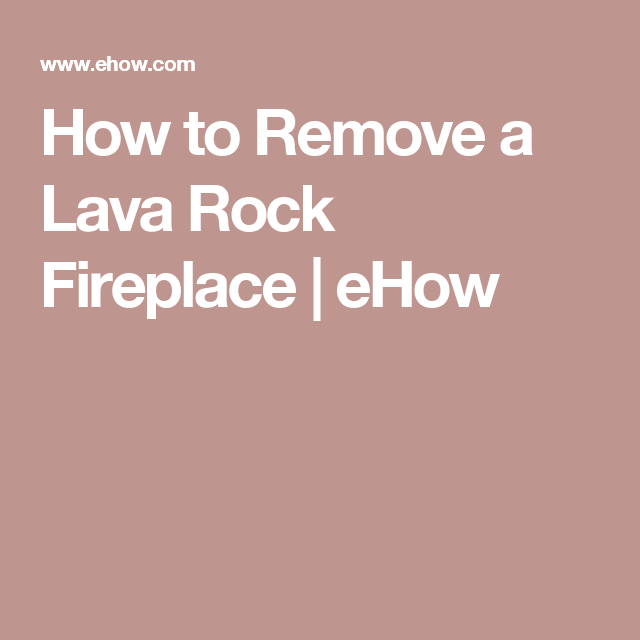 How to Remove a Lava Rock Fireplace | More Rock fireplaces and ...