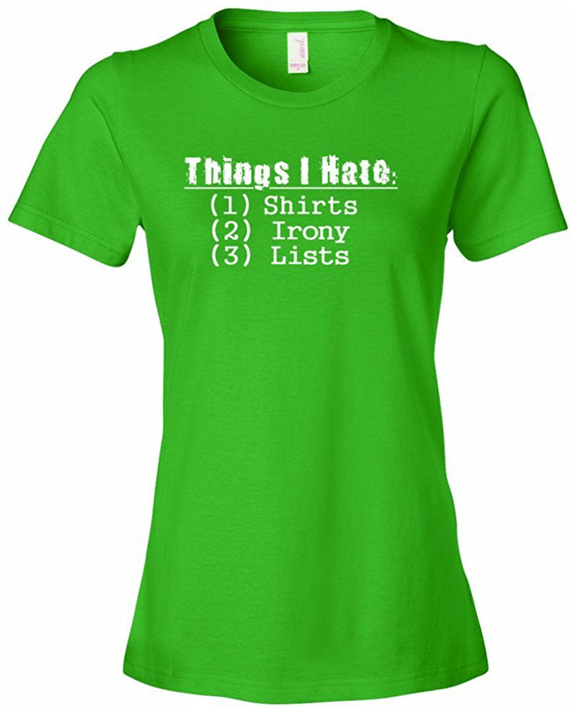 a0df099e9 Ladies Things I Hate. Shirts. Irony. Lists. Ironic Shirt List T Shirt 1
