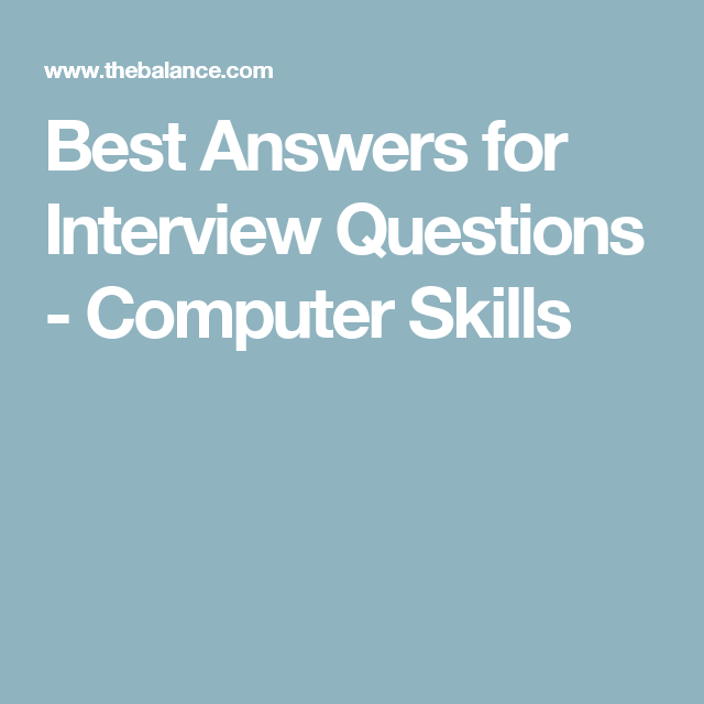 Get the Best Answers for Interview Questions About Computer Skills ...