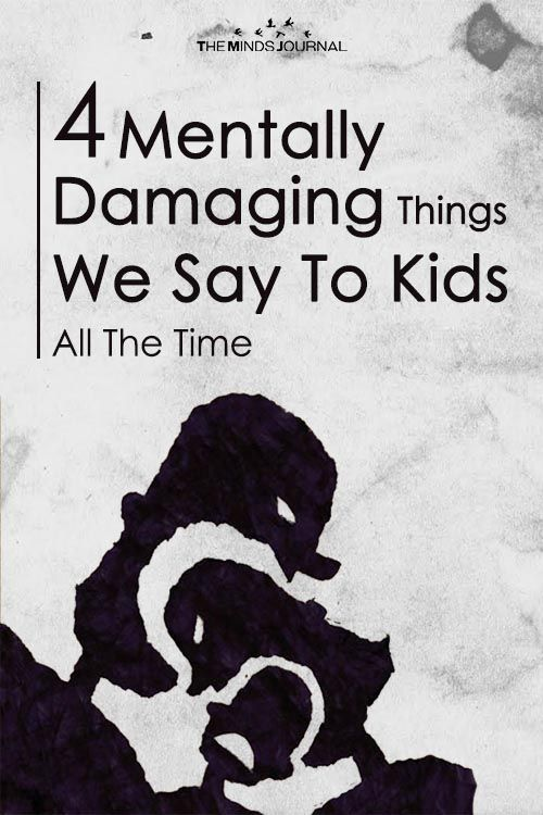 4 Mentally Damaging Things We Say To Kids All The