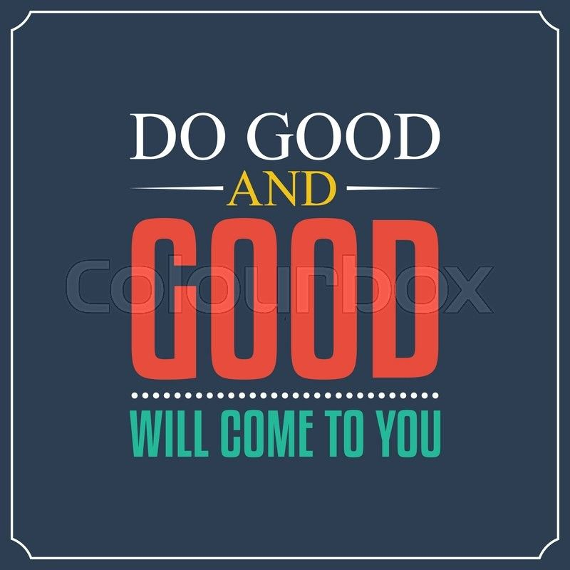"Inspirational quote:"" Do you and good will come to you."""