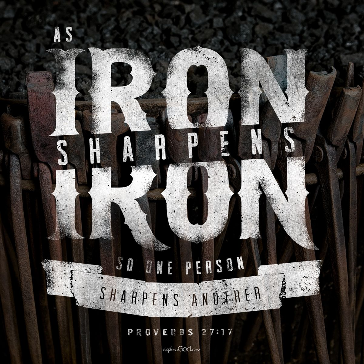 As iron sharpens iron, so one person sharpens another ...
