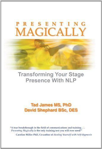 Presenting Magically Transform Your Stage Presence With Nlp By Tad James 26 11 Publisher Crown House Publi Nlp Leadership Skills How To Introduce Yourself