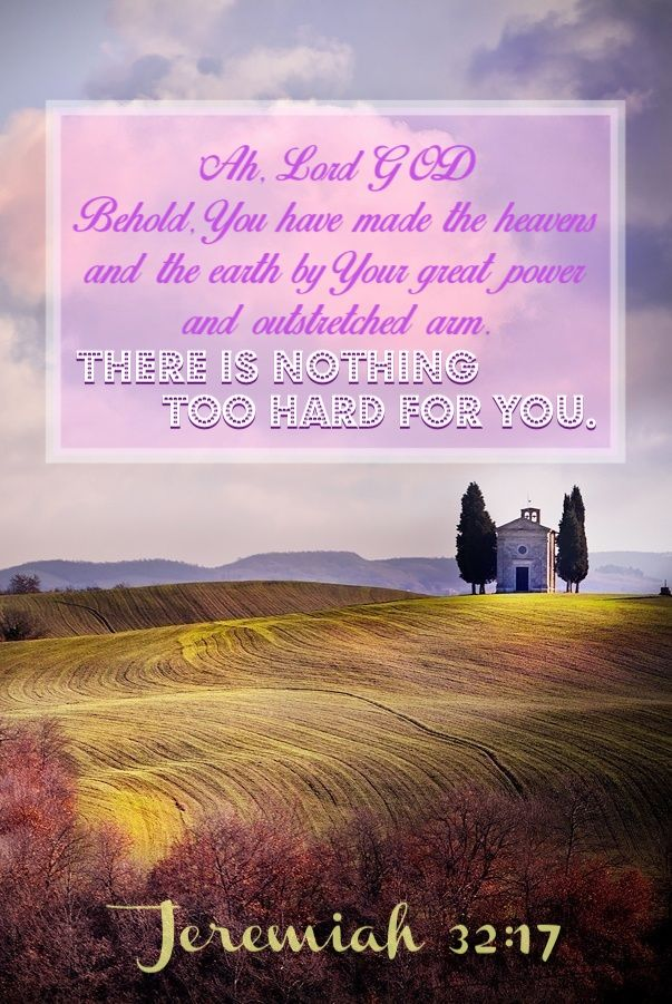 Jeremiah 32:17~ I always start my prayers with praise and adoration for God.