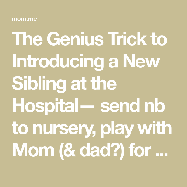 The Genius Trick to Introducing a New Sibling at the Hospital #geniusmomtricks