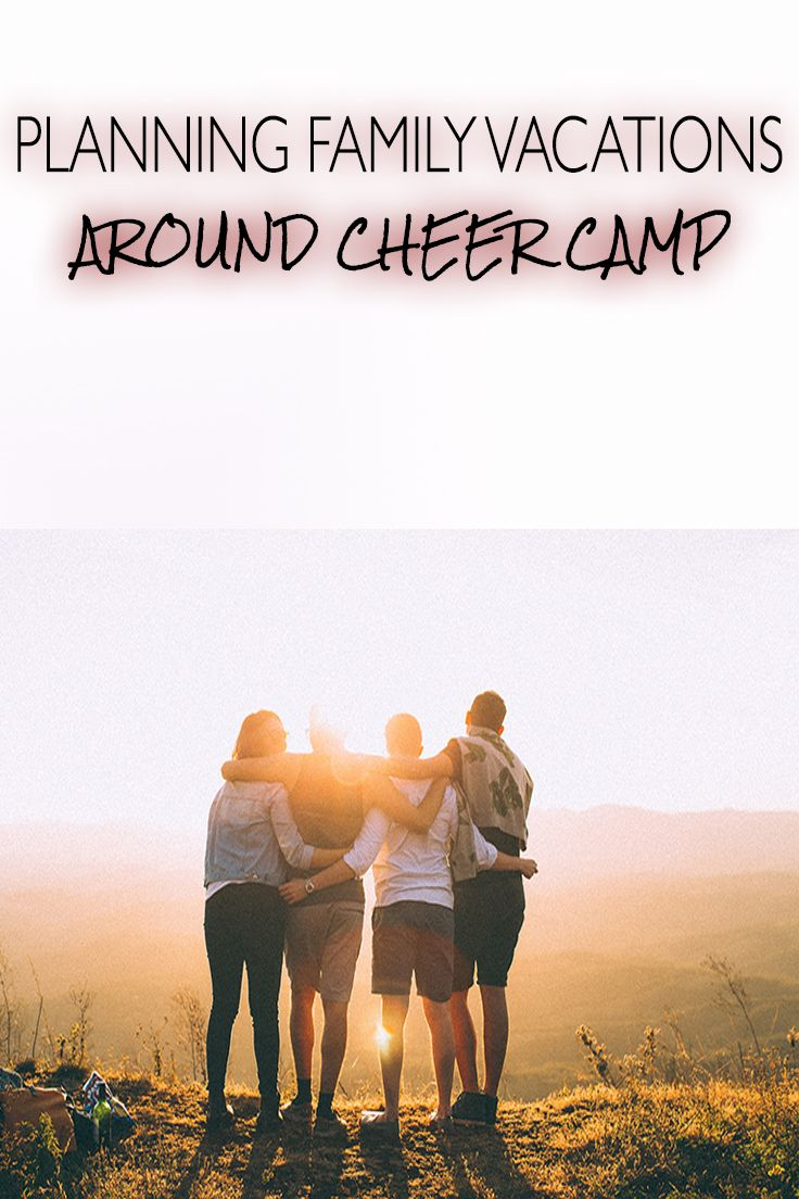 Planning Family Vacations Around Cheer Camp | Cheer camp ...