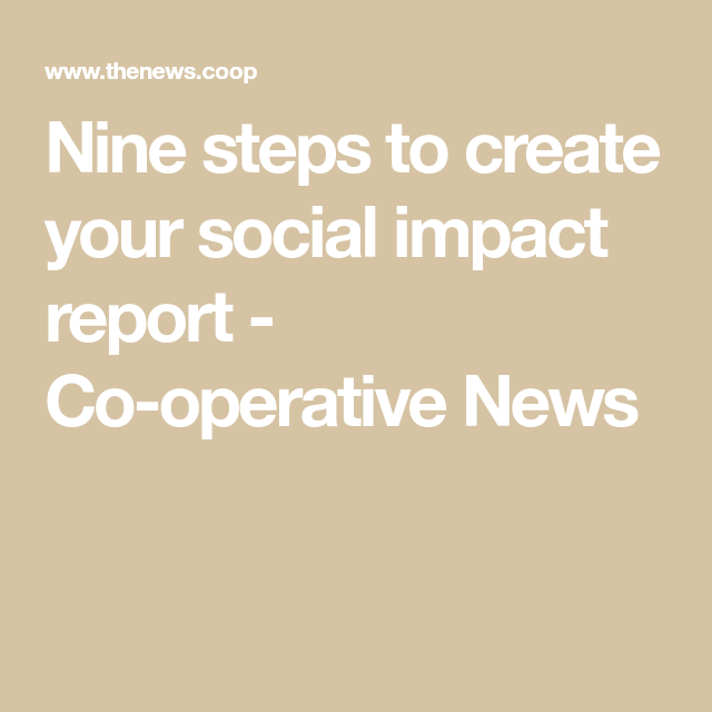 Nine Steps To Create Your Social Impact Report Co Operative News Social Impact Social Social Enterprise