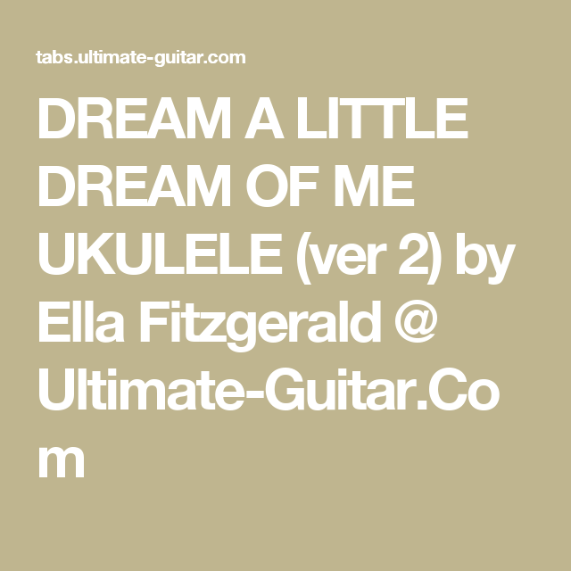 DREAM A LITTLE DREAM OF ME UKULELE (ver 2) by Ella Fitzgerald ...