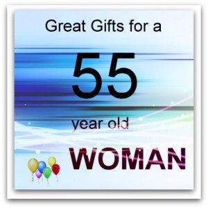 Christmas And Birthday Gifts For A 55 Year Old Woman