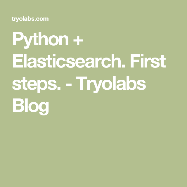 Python + Elasticsearch  First steps  - Tryolabs Blog | Elastic