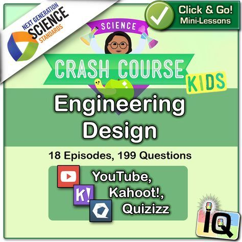 Just Point and Click for instant Mini-Lessons with Game-Based Assessment! ... The Crash Course videos and Interactive Quizzes in this series are aligned with the following Grade 5 Performance Expectations and Disciplinary Core Ideas of the Next Generation Science Standards:   3-5-ETS1-1,2,3 Engineering Design ... https://www.teacherspayteachers.com/Product/Crash-Course-Kids-Engineering-Design-IQ-NGSS-2898322