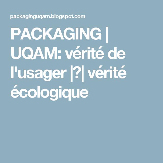 PACKAGING | UQAM: vérité de l'usager |?|  vérité écologique