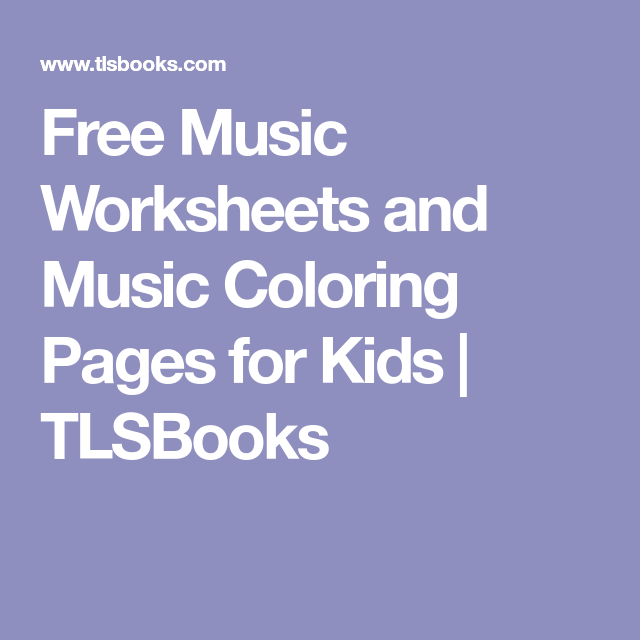 Free Music Worksheets and Music Coloring Pages for Kids | TLSBooks ...