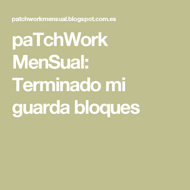 paTchWork MenSual: Terminado mi guarda bloques
