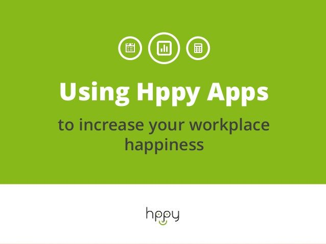 Using Hppy Apps to increase your workplace happiness by Hppy Apps ...