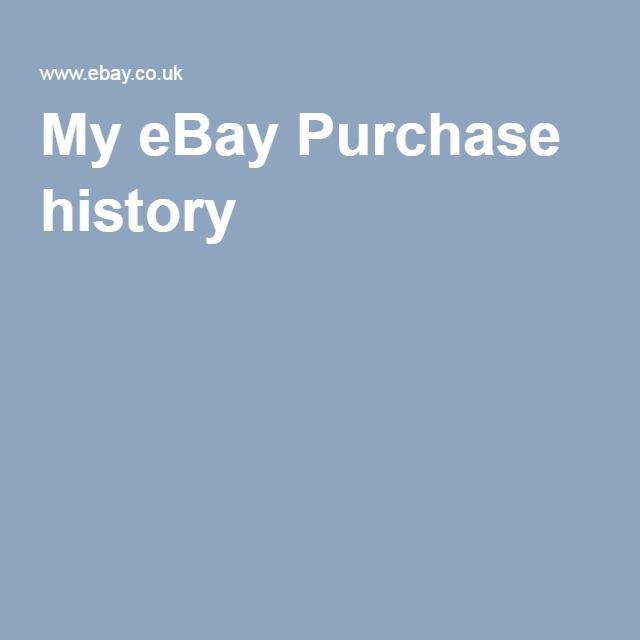 My Ebay Purchase History Purchase History My Ebay History