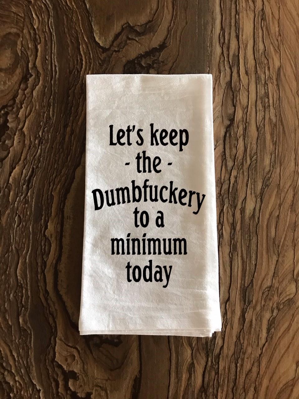 Let's Keep The Dumbfuckery To A Minimum Today. Flour Sack Tea Towel