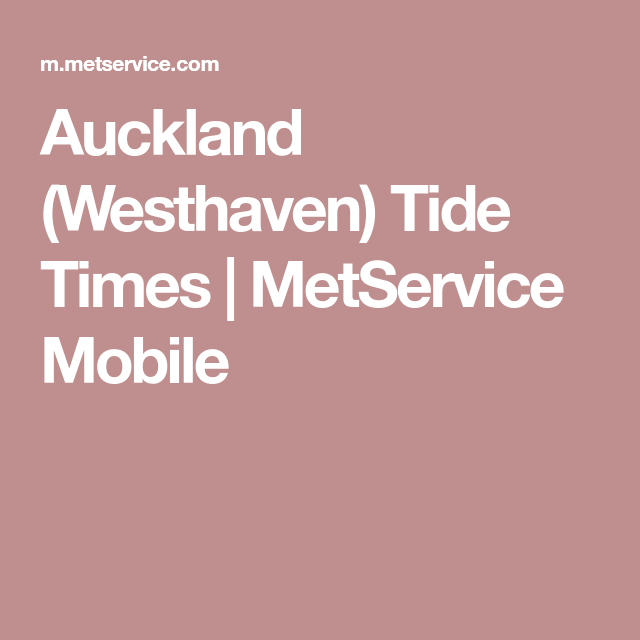 Auckland Westhaven Tide Times Metservice Mobile Tidal Chart