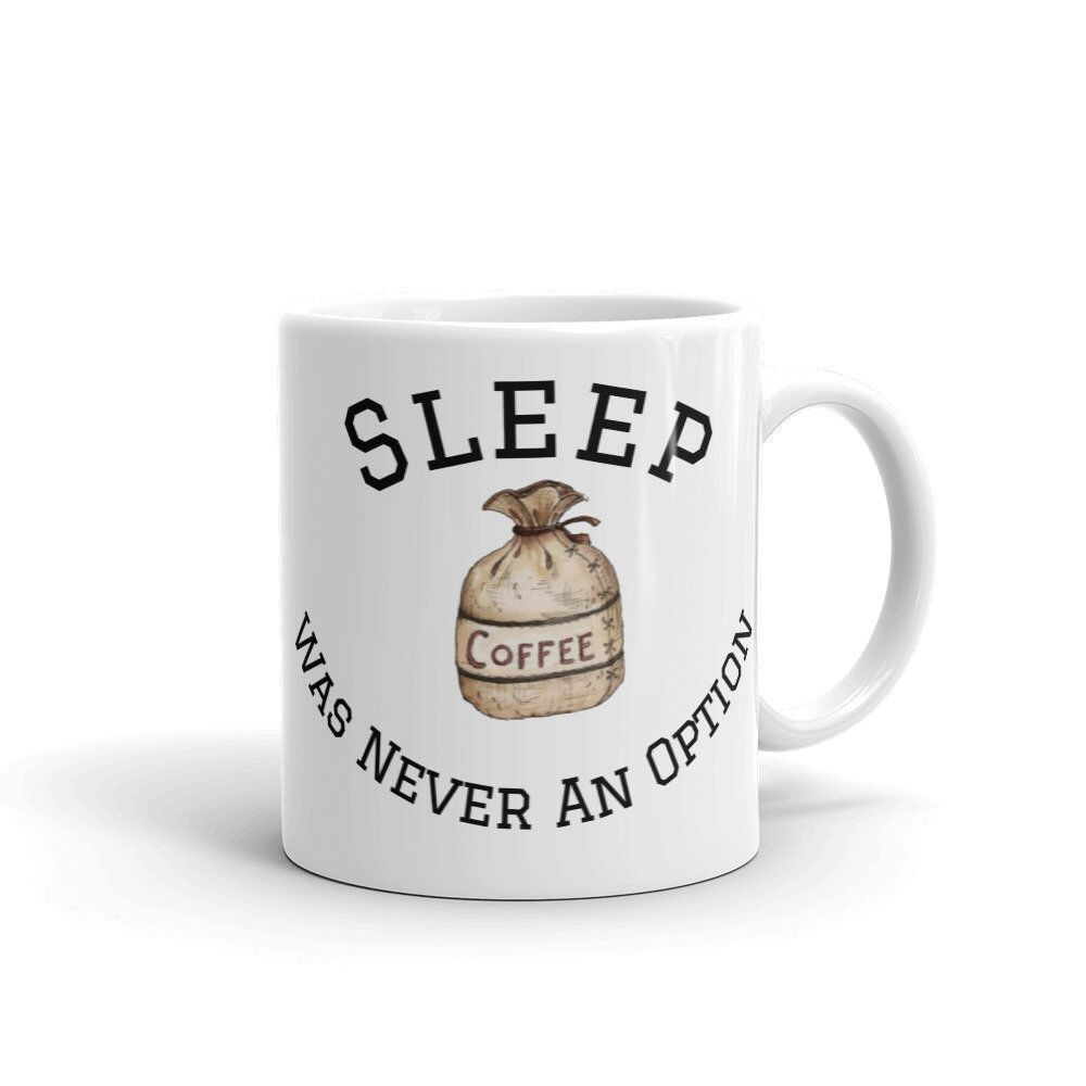 Coffee Mug | Not A Morning Person | Sleep Was Never An Option | Funny Coffee Mugs