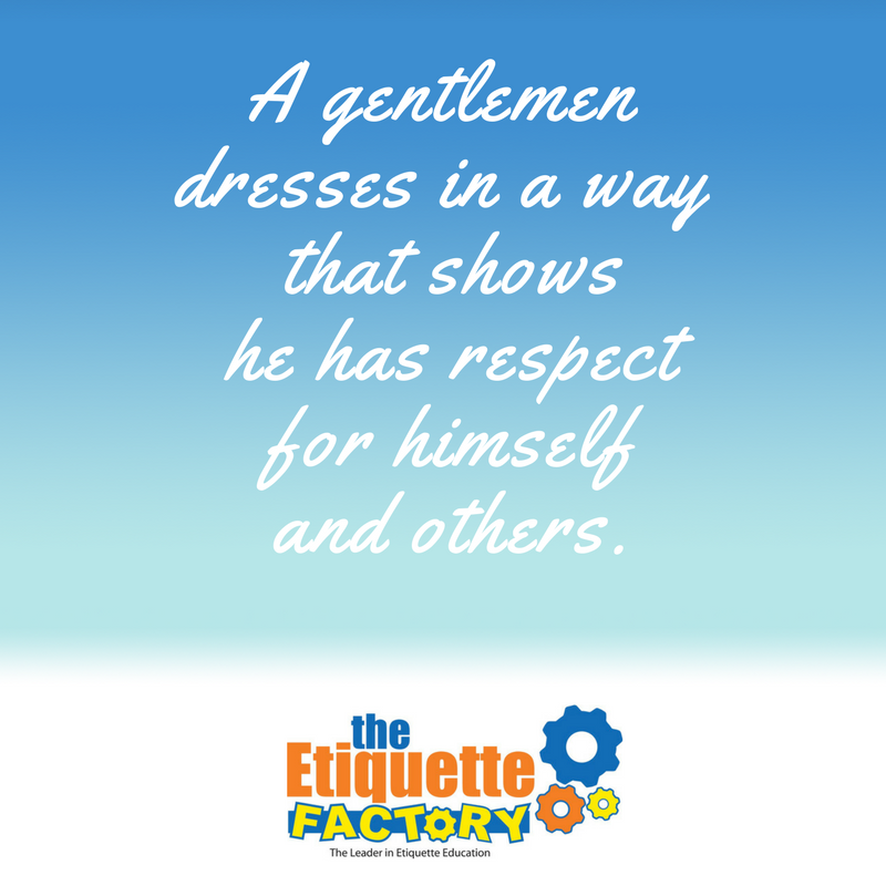 A gentlemen dresses in a way that shows he has respect for himself and others.