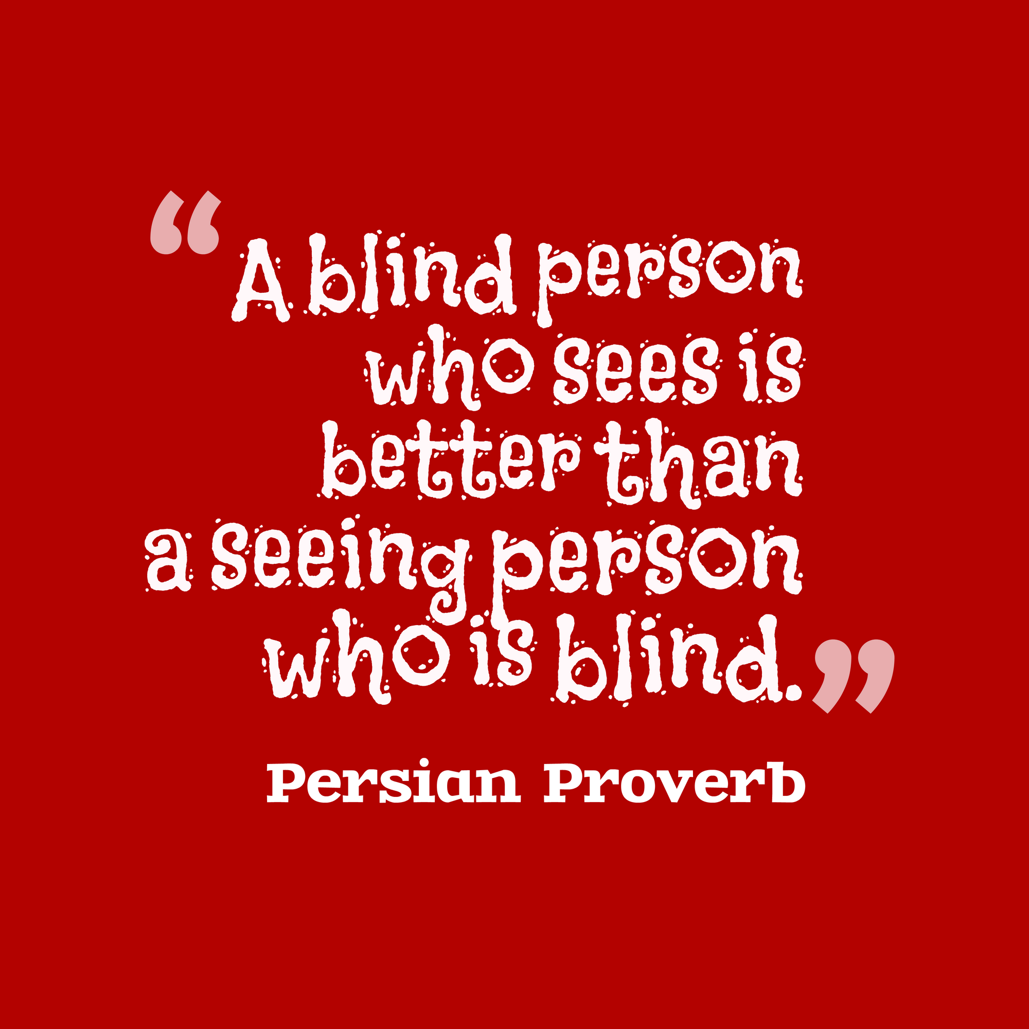 Blind Quotes A Blind Person Who Sees Is Better Than A Seeing Person Who Is