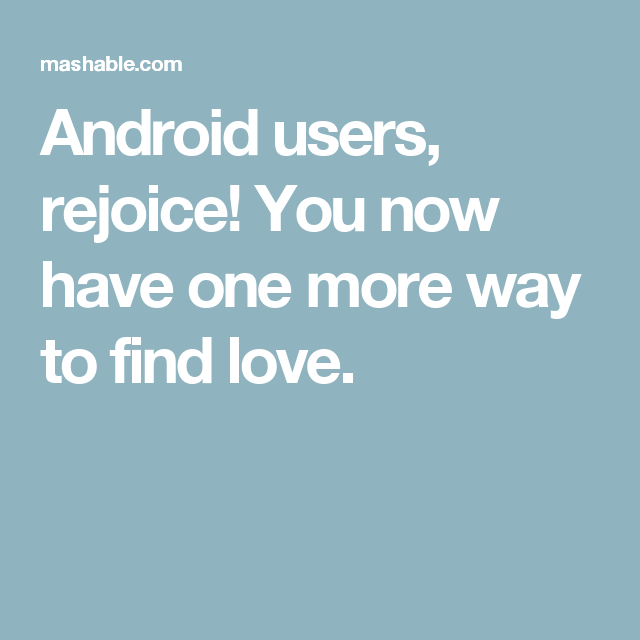 Android users, rejoice! You now have one more way to find