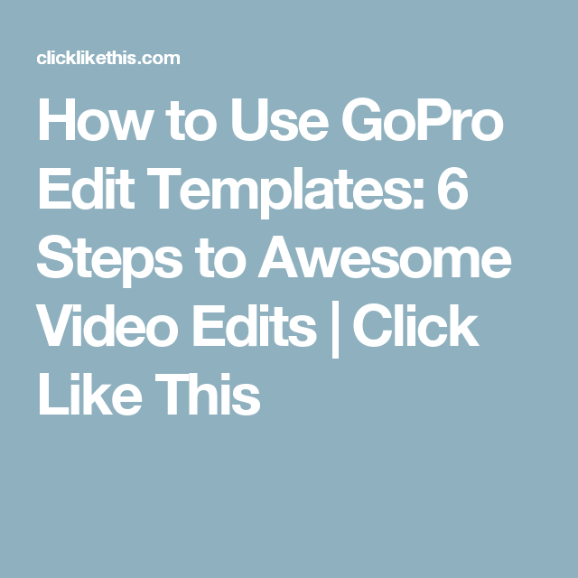 How to Use GoPro Edit Templates: 6 Steps to Awesome Video Edits ...