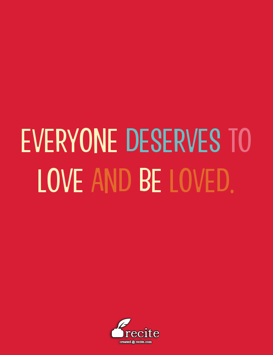 Everyone Deserves To Love And Be Loved Quote From Recite Com Recite Quote Inspiring Quotes About Life Quotes Life Quotes