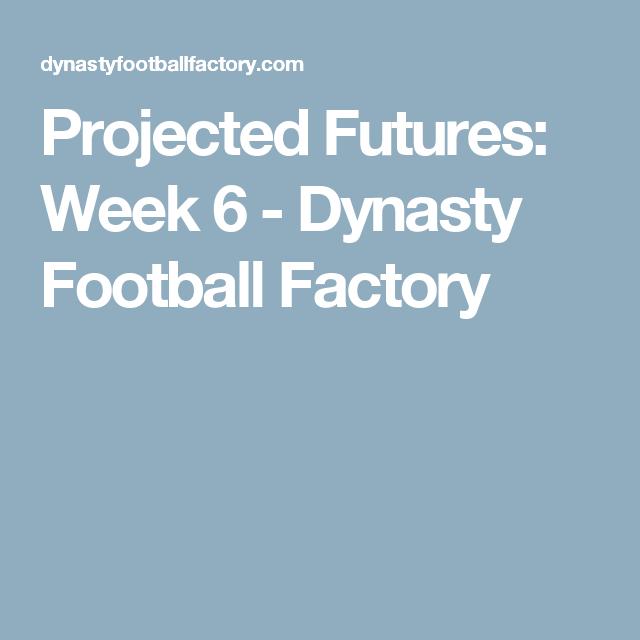 Projected Futures Week 6 Dynasty Fantasy Football Football