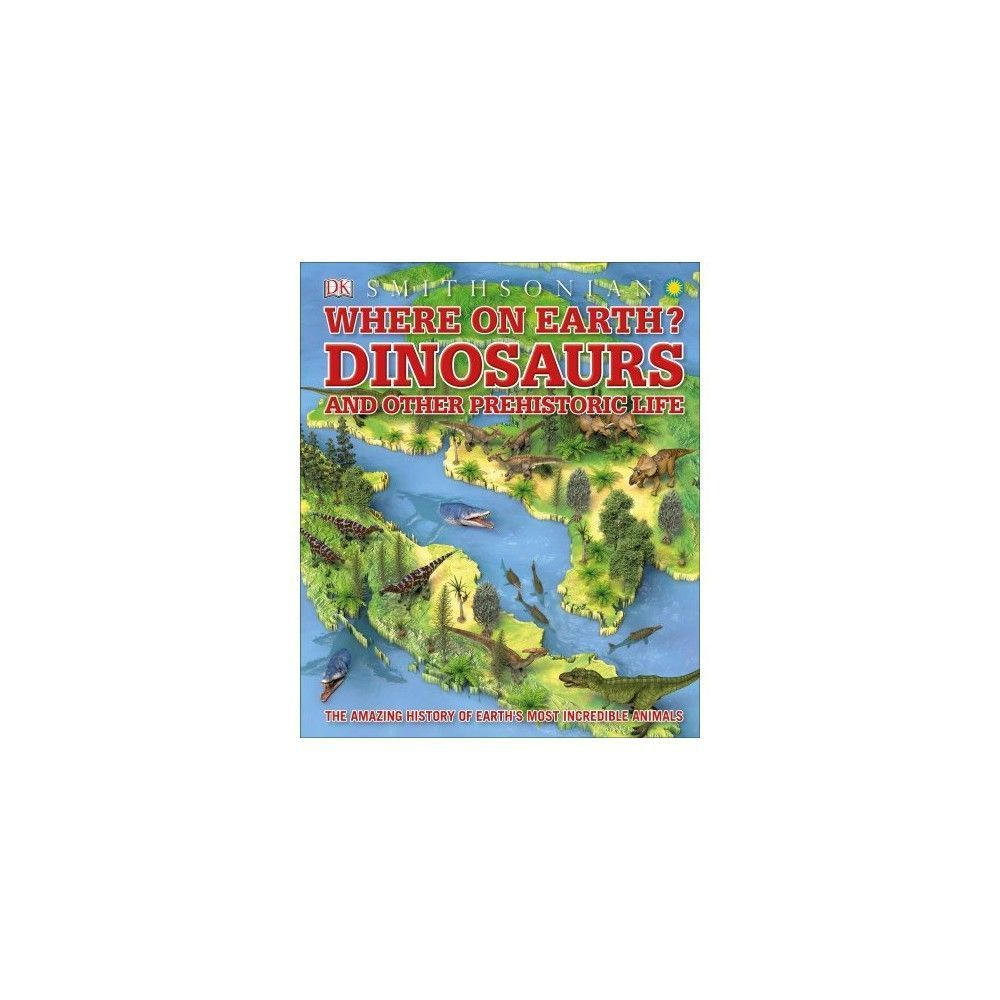 Where on Earth? Dinosaurs and Other Prehistoric Life - (Hardcover) #historyofdinosaurs Where on Earth? Dinosaurs and Other Prehistoric Life - (Hardcover) #historyofdinosaurs Where on Earth? Dinosaurs and Other Prehistoric Life - (Hardcover) #historyofdinosaurs Where on Earth? Dinosaurs and Other Prehistoric Life - (Hardcover) #historyofdinosaurs