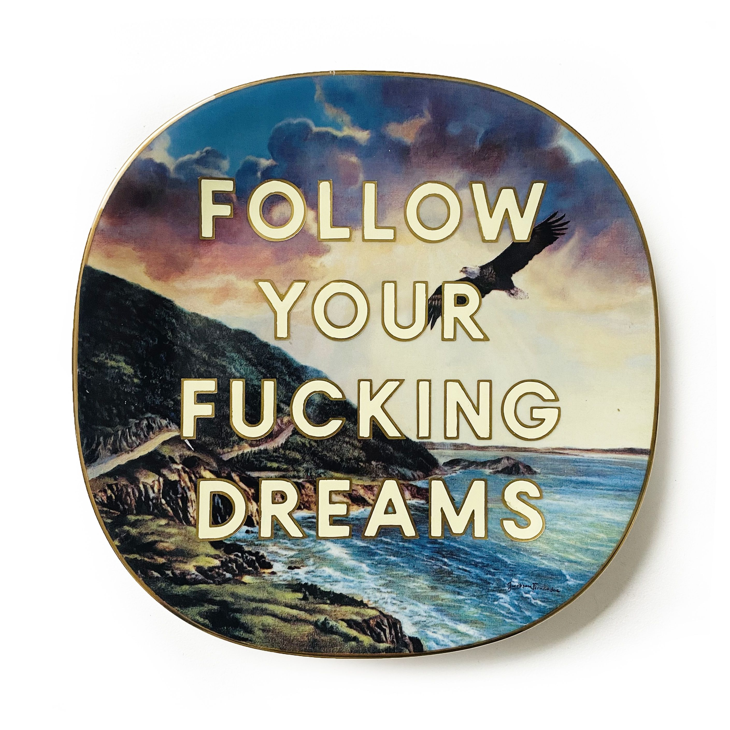 Maggie Hall – Follow Your Fucking Dreams (2020), Enamel on Ceramic Plate, 21.5 × 21.5 cm (8 3/8 × 8 3/8 in)