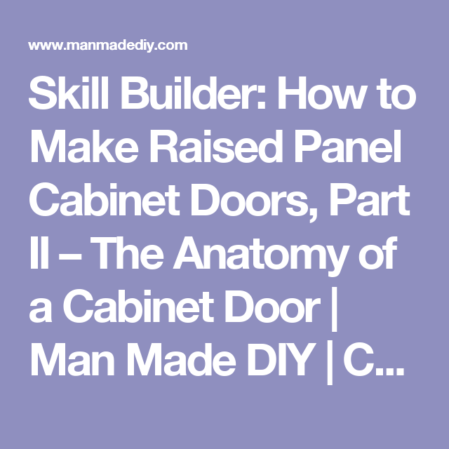 Skill Builder: How to Make Raised Panel Cabinet Doors, Part II – The ...