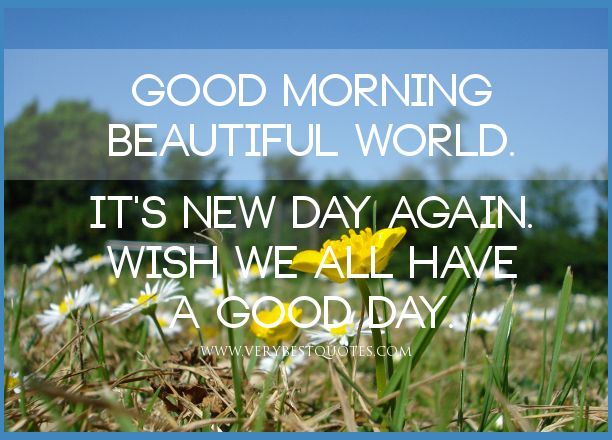 Image result for good morning beautiful world quotes