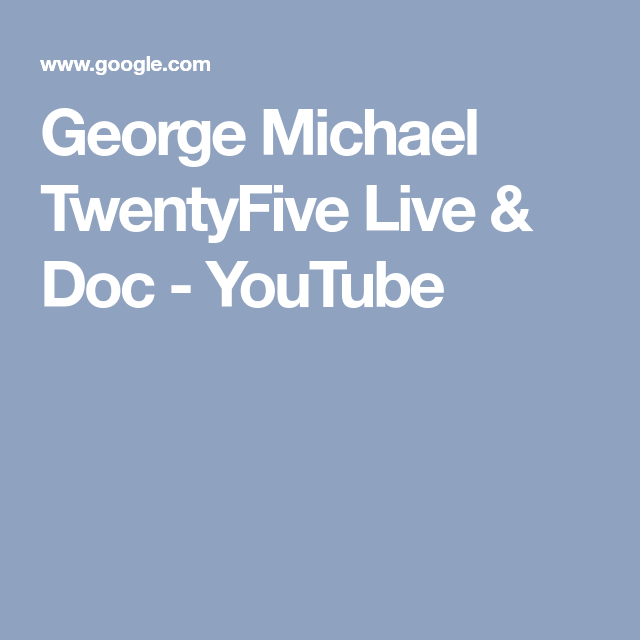 George Michael TwentyFive Live & Doc - YouTube | George