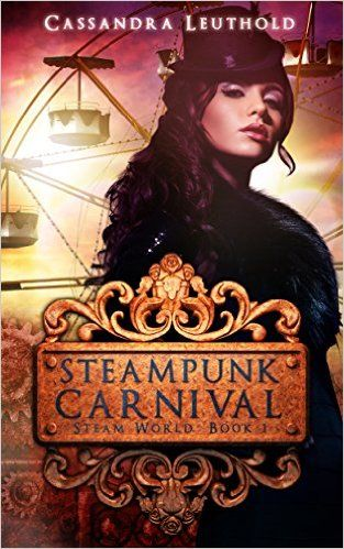 Steampunk carnival steam world book 1 1 cassandra leuthold steampunk carnival steam world book 1 1 cassandra leuthold amazon fandeluxe Ebook collections