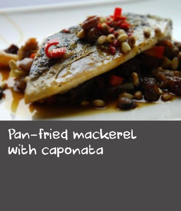 Pan-fried mackerel with caponata |      Pan-fried mackerel is a quick and delicious, all served with an easy caponata recipe.
