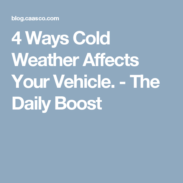 4 Ways Cold Weather Affects Your Vehicle. - The Daily Boost