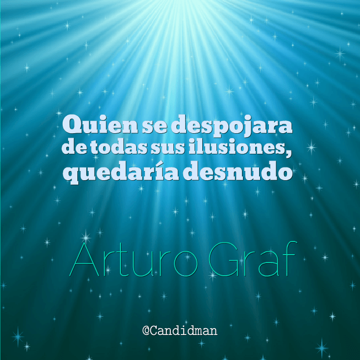 """Quien se despojara de todas sus ilusiones quedaría desnudo"". #ArturoGraf #FrasesCelebres #Candidman http://t.co/WQ402r8rHo @candidman"