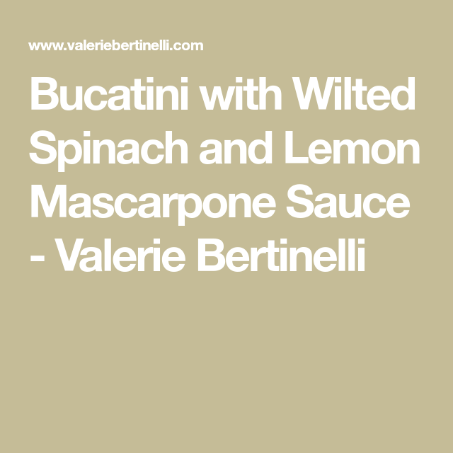 Bucatini with Wilted Spinach and Lemon Mascarpone Sauce - Valerie Bertinelli #valeriebertinellirecipes