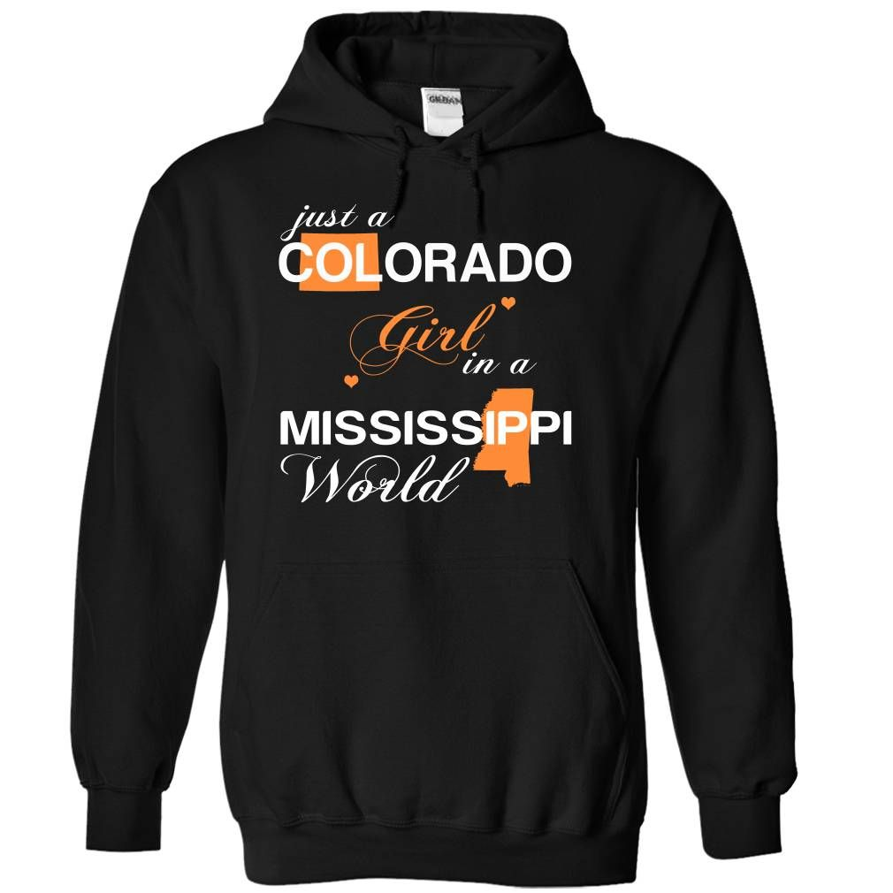 Just A Colorado Girl In A Mississippi World T-Shirts, Hoodies. BUY IT NOW ==► https://www.sunfrog.com/Valentines/-28COJustCam002-29-Just-A-Colorado-Girl-In-A-Mississippi-World-Black-Hoodie.html?id=41382