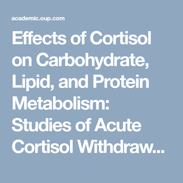 Effects Of Cortisol On Carbohydrate Lipid And Protein Metabolism Studies Of Acute Cortisol Withdrawal In Adrenocortical Failure