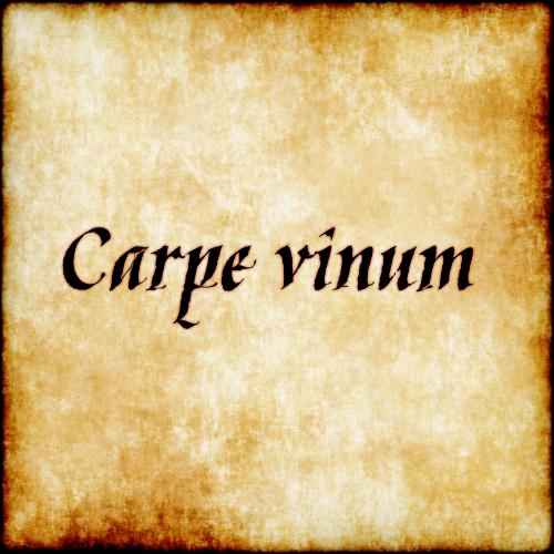 "Latin Wisdom About Advertises: Carpe Vinum - ""seize The Wine"""