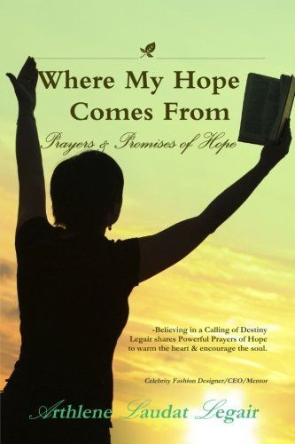 Where My Hope Comes From: Prayers & Promises of Hope by Arthlene Laudat Legair, http://www.amazon.com/dp/0989472027/ref=cm_sw_r_pi_dp_A4qmtb03YJ1FP