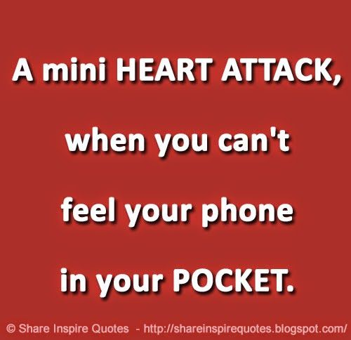 Share Inspire Quotes A Mini Heart When You Cant Feel Your Phone In Your Pocket